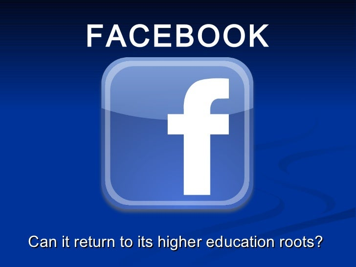 Can it return to its higher education roots?  FACEBOOK