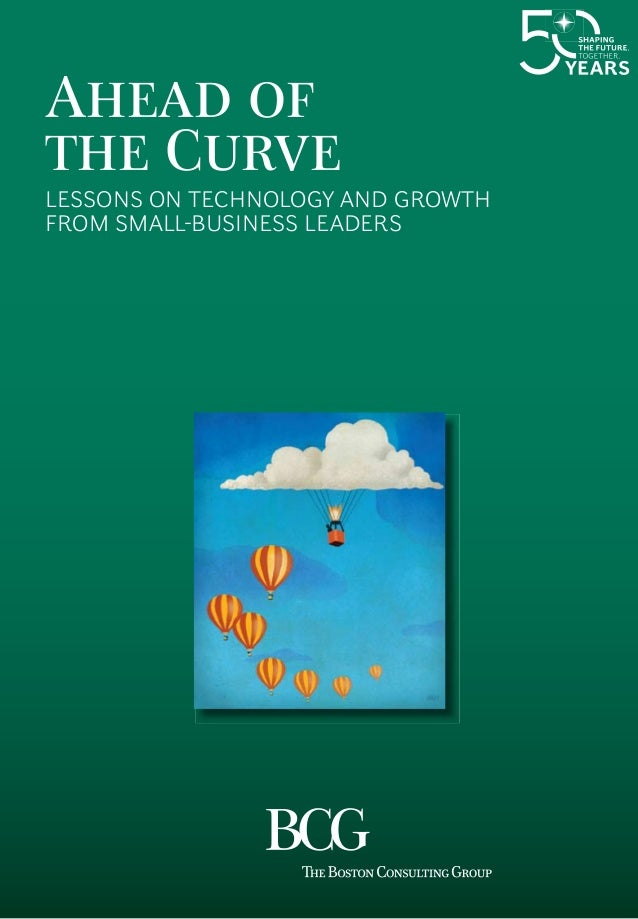 Ahead of the Curve  LESSONS ON TECHNOLOGY AND GROWTH from Small-BuSineSS leaderS