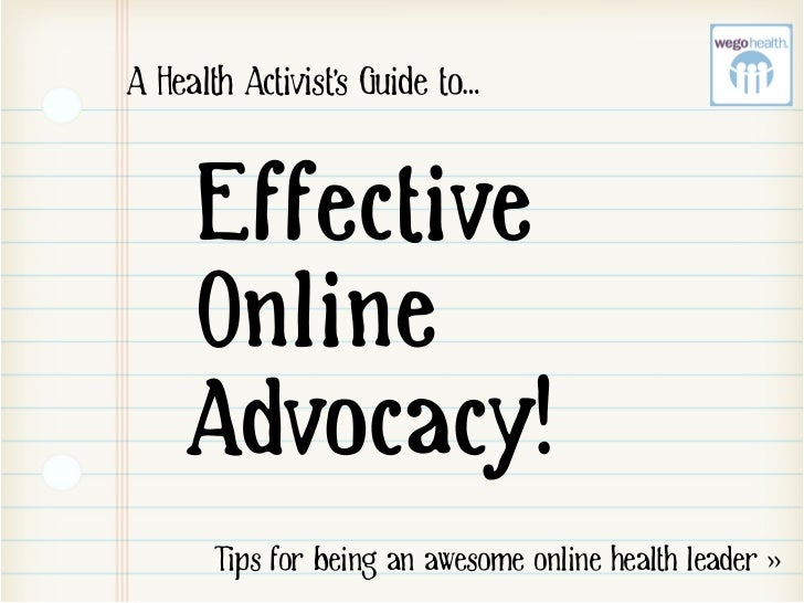 A Hegltk Ahtlvlst's Gulde to…     Effective     Online     Advocacy!       Tips for being an awesome online health leader >>