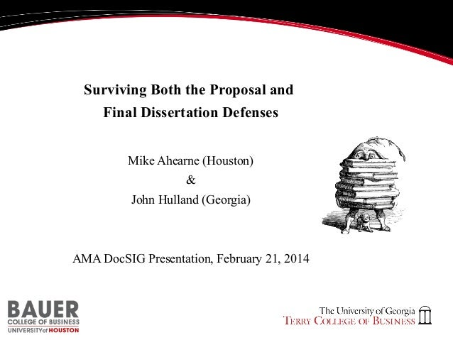 Surviving Both the Proposal and Final Dissertation Defenses Mike Ahearne (Houston) & John Hulland (Georgia)  AMA DocSIG Pr...