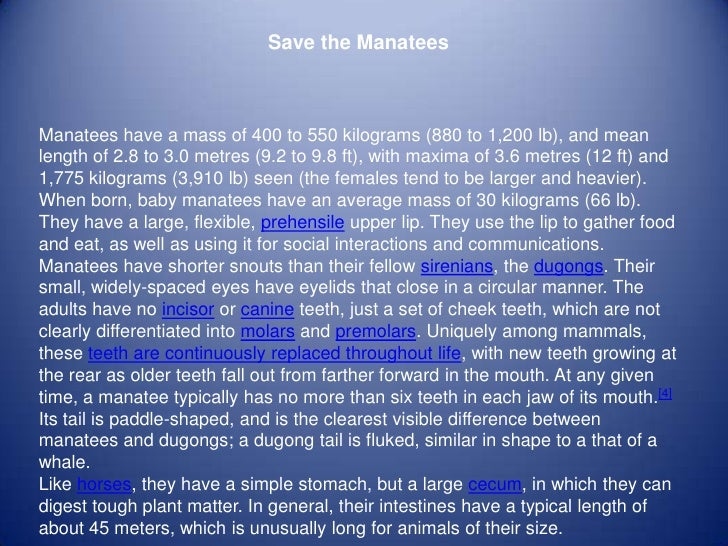 Save the ManateesManatees have a mass of 400 to 550 kilograms (880 to 1,200 lb), and meanlength of 2.8 to 3.0 metres (9.2 ...