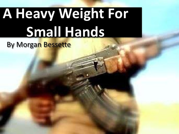 A Heavy Weight For    Small Hands By Morgan Bessette
