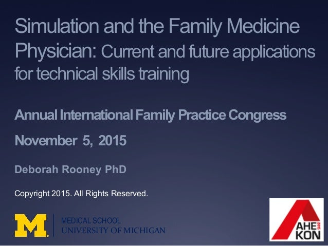 Simulation and the Family Medicine Physician: Current and future applications for technical skills training AnnualInternat...