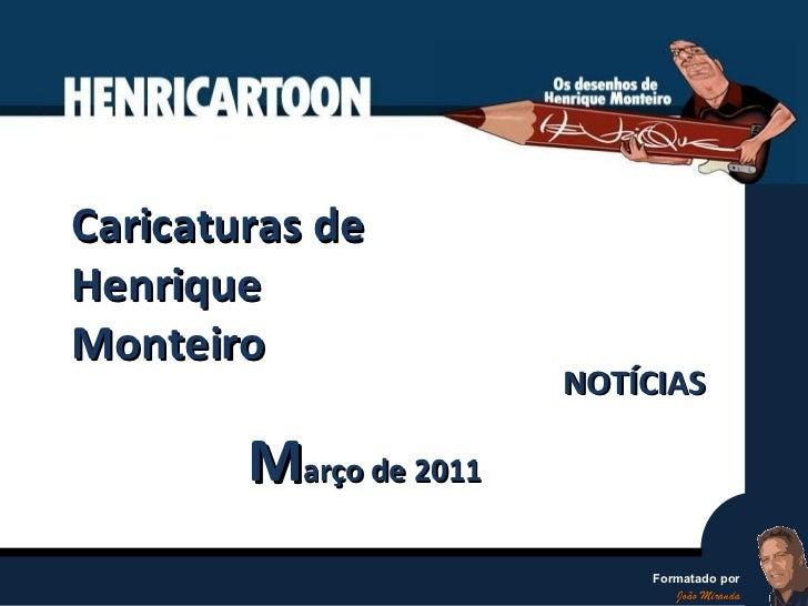 Caricaturas de Henrique Monteiro M arço de 2011 NOTÍCIAS Formatado por João Miranda