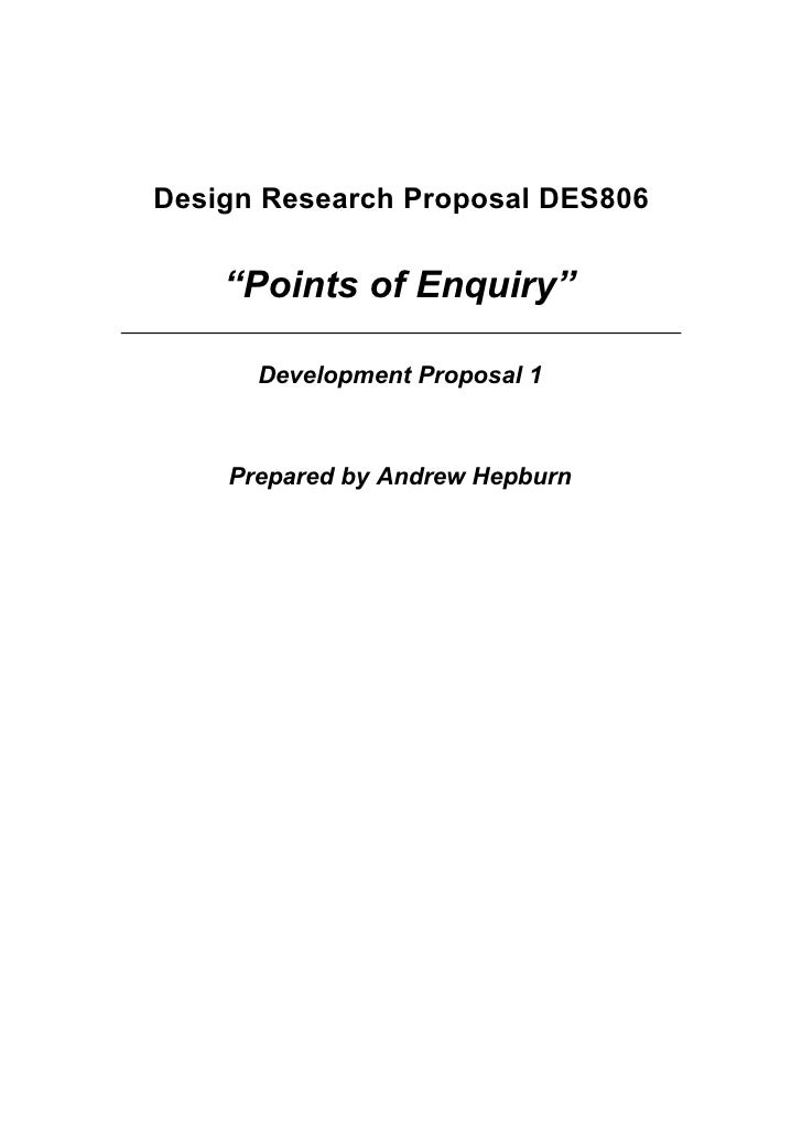 "Design Research Proposal DES806       ""Points of Enquiry""        Development Proposal 1        Prepared by Andrew Hepburn"