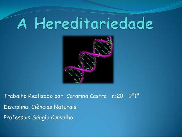 Trabalho Realizado por: Catarina Castro n:20 9º1ªDisciplina: Ciências NaturaisProfessor: Sérgio Carvalho