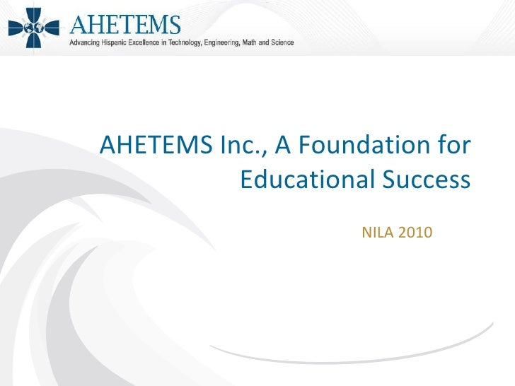 AHETEMS Inc., A Foundation for Educational Success NILA 2010
