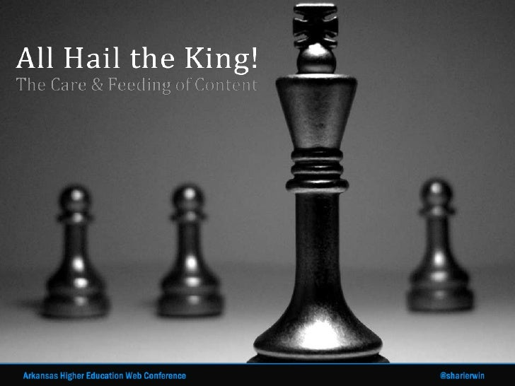 All Hail the King: the Care and Feeding of Content