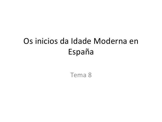 Os inicios da Idade Moderna en España Tema 8