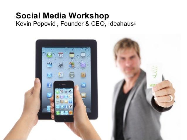 Social Media Workshop Kevin Popović , Founder & CEO, Ideahaus®