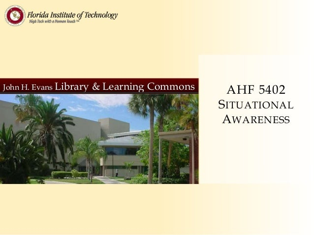 John H. Evans Library & Learning Commons AHF 5402 SITUATIONAL AWARENESS