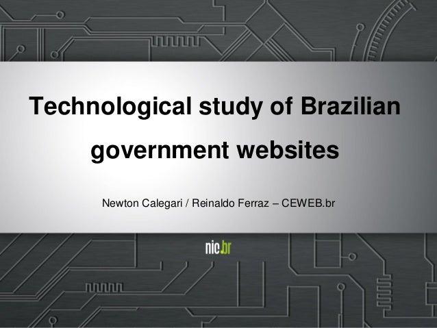 Technological study of Brazilian government websites Newton Calegari / Reinaldo Ferraz – CEWEB.br