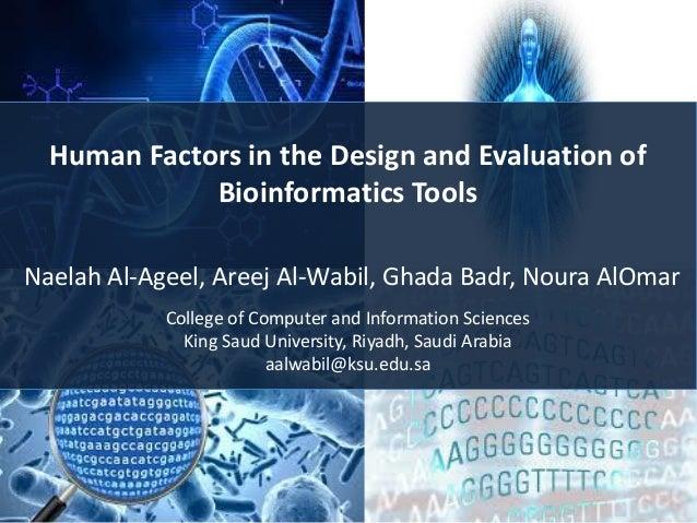 Human Factors in the Design and Evaluation of Bioinformatics Tools Naelah Al-Ageel, Areej Al-Wabil, Ghada Badr, Noura AlOm...
