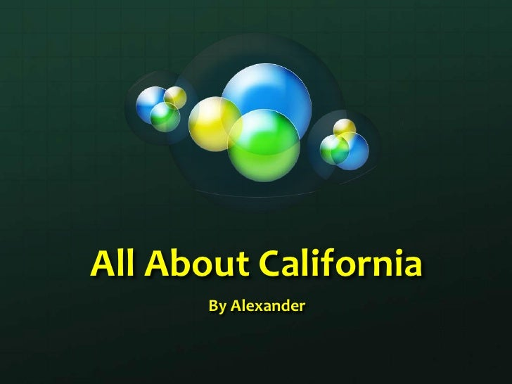 All About California<br />By Alexander<br />