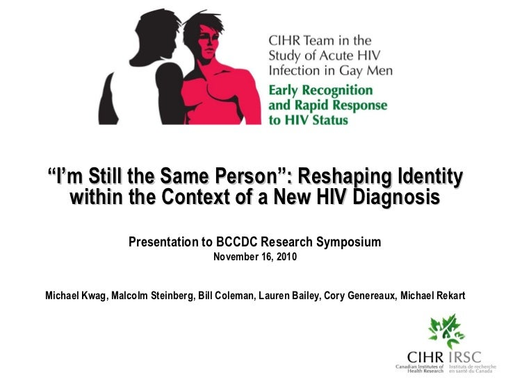""""""" I'm Still the Same Person"""": Reshaping Identity within the Context of a New HIV Diagnosis Presentation to BCCDC Research ..."""