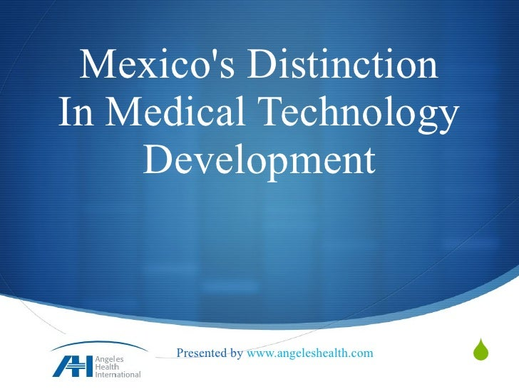 Mexico's Distinction InMedical Technology Development Presented by  www.angeleshealth.com