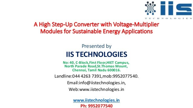 A High Step-Up Converter with Voltage-Multiplier Modules for Sustainable Energy Applications Presented by IIS TECHNOLOGIES...