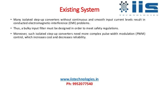 Existing System • Many isolated step-up converters without continuous and smooth input current levels result in conducted ...