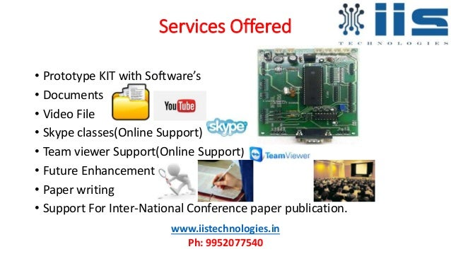 Services Offered • Prototype KIT with Software's • Documents • Video File • Skype classes(Online Support) • Team viewer Su...
