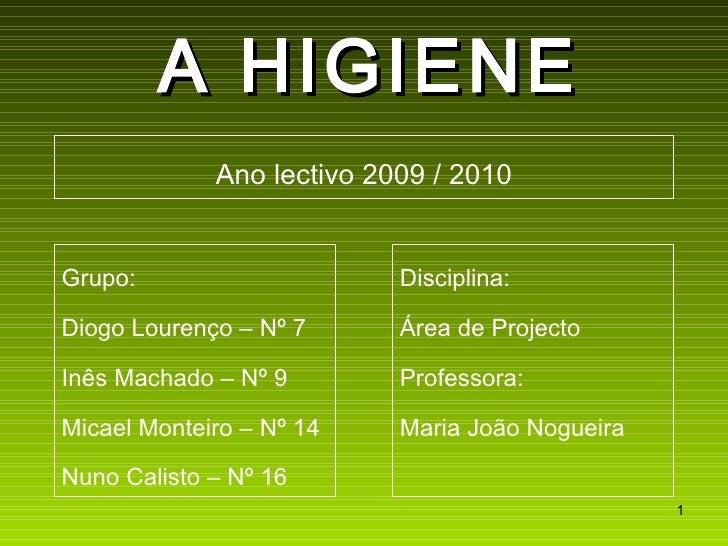 A HIGIENE Grupo: Diogo Lourenço – Nº 7 Inês Machado – Nº 9 Micael Monteiro – Nº 14 Nuno Calisto – Nº 16 Disciplina:  Área ...
