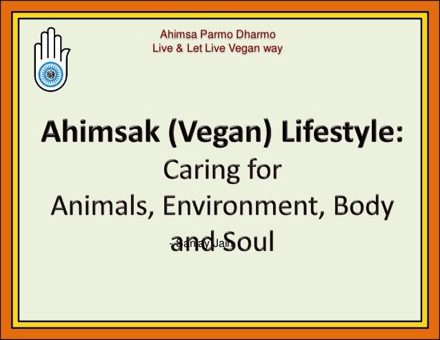 Ahimsa Parmo Dharmo Live & Let Live Vegan way - Sanjay Jain
