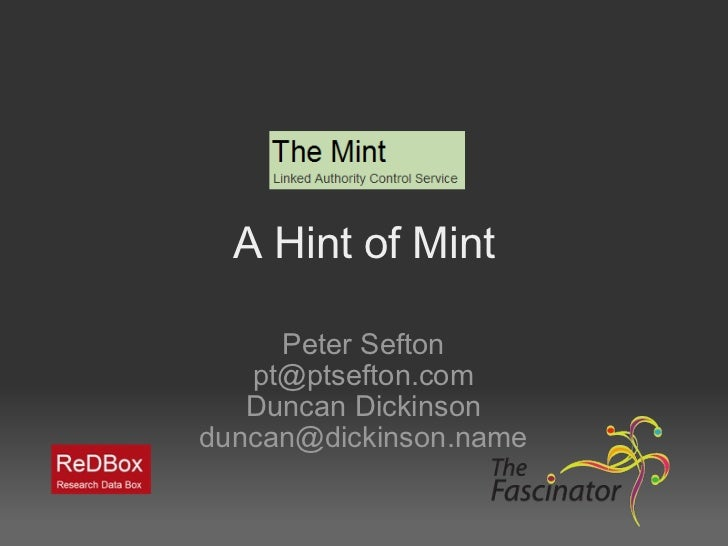 A Hint of Mint Peter Sefton [email_address] Duncan Dickinson [email_address]