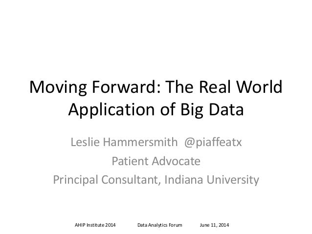 Moving Forward: The Real World Application of Big Data Leslie Hammersmith @piaffeatx Patient Advocate Principal Consultant...