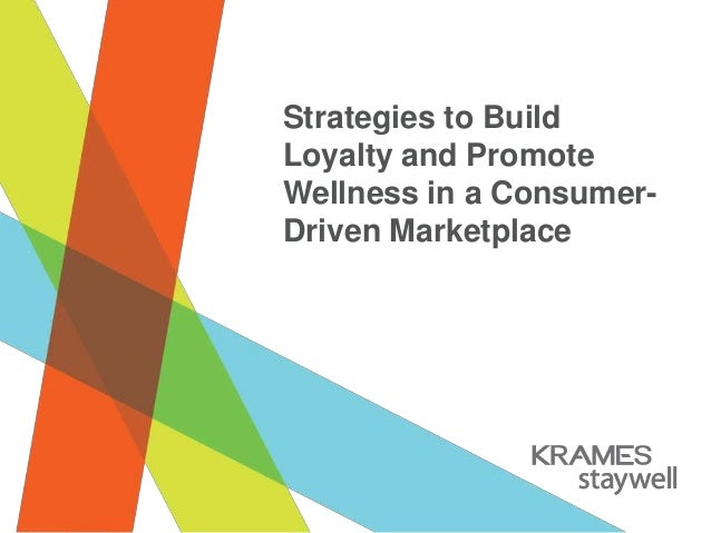 Strategies to Build Loyalty and Promote Wellness in a ConsumerDriven Marketplace