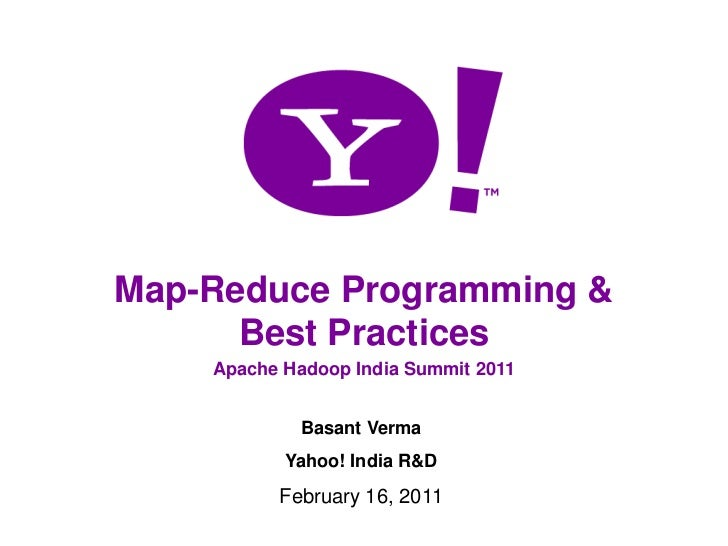 1<br />Map-Reduce Programming & Best Practices<br />Apache Hadoop India Summit 2011<br />Basant Verma<br />Yahoo! India R&...