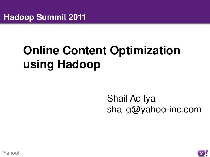 Hadoop Summit 2011<br />Online Content Optimization using Hadoop<br />Shail Aditya<br />shailg@yahoo-inc.com<br />