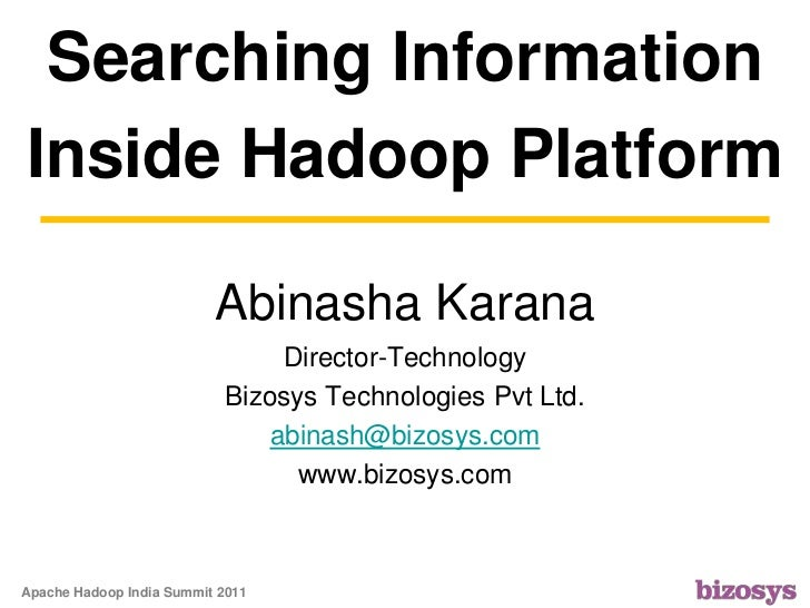 Searching Information Inside Hadoop Platform Abinasha KaranaDirector-TechnologyBizosys Technologies Pvt Ltd.abinash@bizosy...