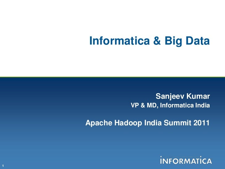 Informatica & Big Data <br />Sanjeev Kumar<br />VP & MD, Informatica India<br />Apache Hadoop India Summit 2011<br />