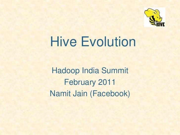 Hive Evolution<br />Hadoop India Summit<br />February 2011<br />Namit Jain (Facebook)<br />