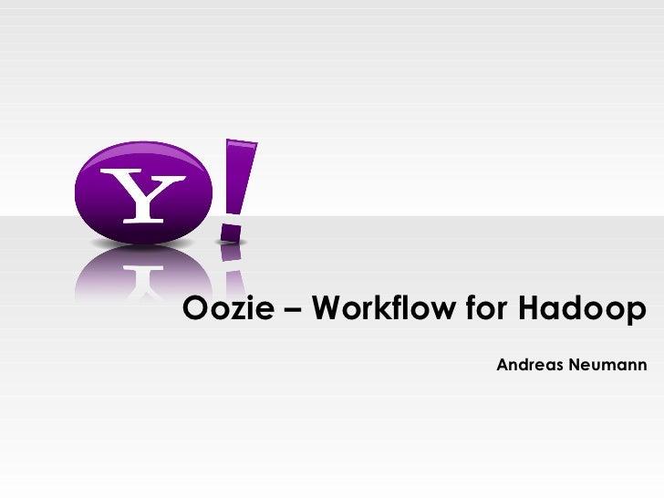 Andreas Neumann Oozie – Workflow for Hadoop