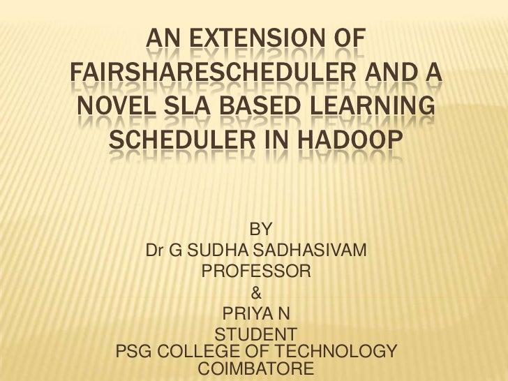 AN EXTENSION OF FAIRSHARESCHEDULER AND A NOVEL SLA BASED LEARNING SCHEDULER IN HADOOP<br />  BY<br />Dr G SUDHA SADHASIVAM...