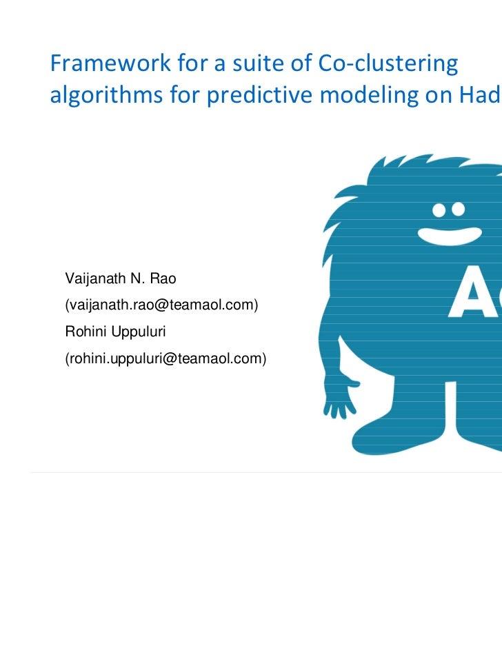 Framework for a suite of Co-clustering algorithms for predictive modeling on Hadoop<br />Vaijanath N. Rao<br />(vaijanath....