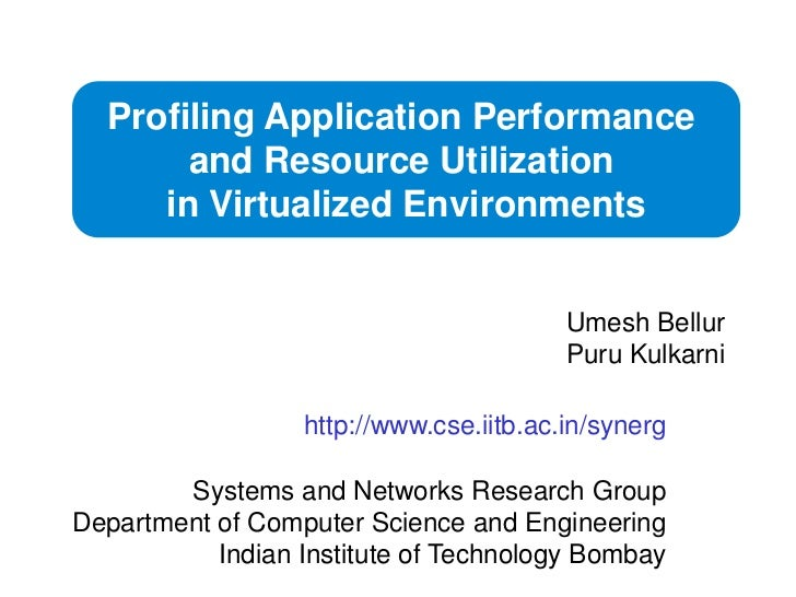 Profiling Application Performance <br />and Resource Utilization <br />in Virtualized Environments<br />UmeshBellur<br />P...