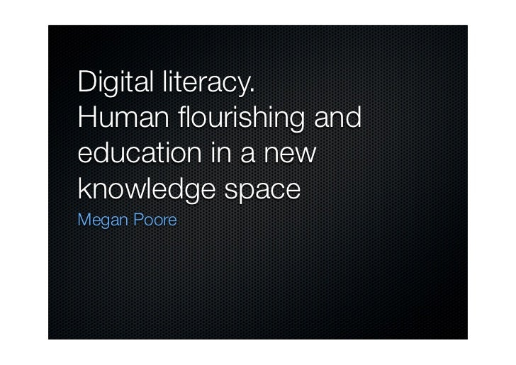 Digital literacy. Human flourishing and education in a new knowledge space Megan Poore