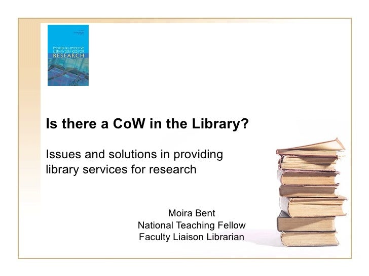 Is there a CoW in the Library?  Issues and solutions in providing library services for research                           ...