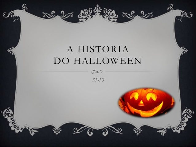 A HISTORIA DO HALLOWEEN 31-10