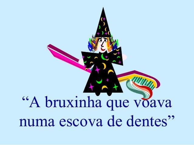 """""""A bruxinha que voava numa escova de dentes"""""""