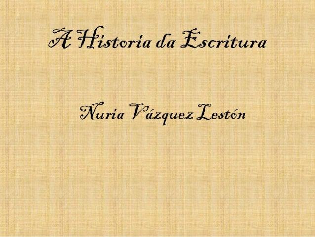 A Historia da Escritura Nuria Vázquez Lestón