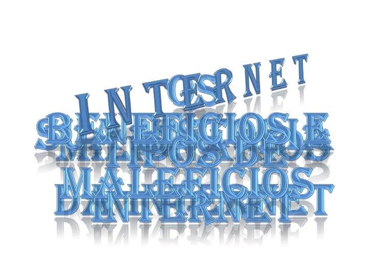 I N T E R N E T<br />OS MILIONÁRIOS DA INTERNET<br />BENEFÍCIOS E MALEFÍCIOS<br />SUA HISTORIA<br />TIPOS DE INTERNET<br />