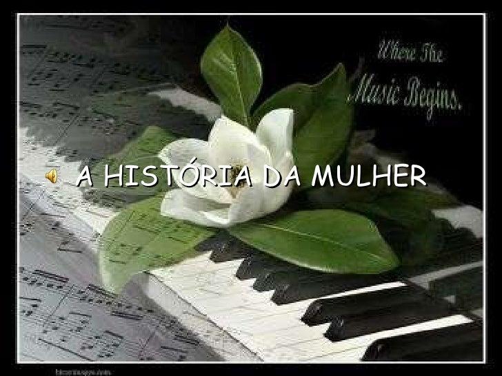 A HISTÓRIA DA MULHER<br />