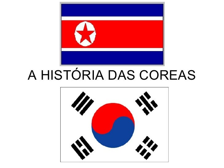 A HISTÓRIA DAS COREAS