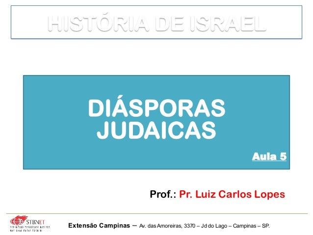 Prof.: Pr. Luiz Carlos Lopes Extensão Campinas – Av. das Amoreiras, 3370 – Jd do Lago – Campinas – SP. DIÁSPORAS JUDAICAS ...