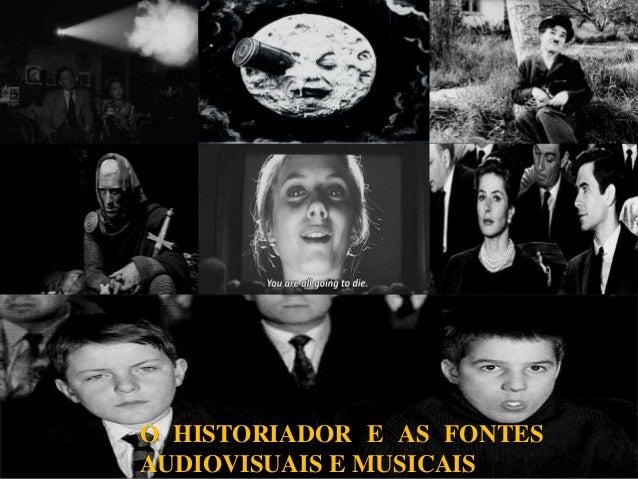 O HISTORIADOR E AS FONTES AUDIOVISUAIS E MUSICAIS
