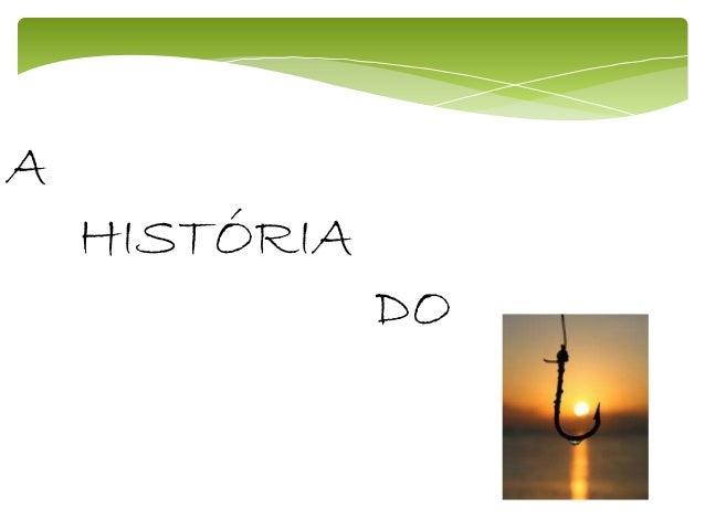 A HISTÓRIA DO