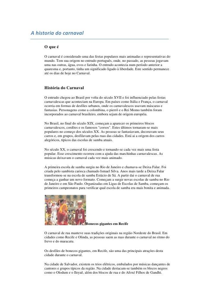 A historia do carnaval<br />O que é <br />O carnaval é considerado uma das festas populares mais animadas e representativ...