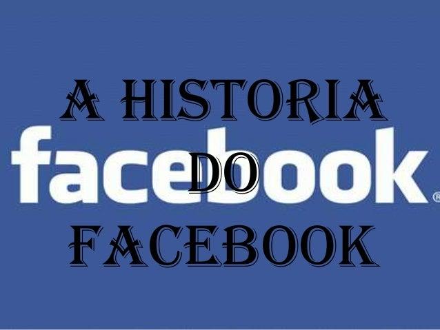 A HISTORIA    DOFACEBOOK